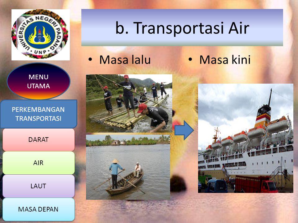 b. Transportasi Air Masa lalu Masa kini MENU UTAMA PERKEMBANGAN