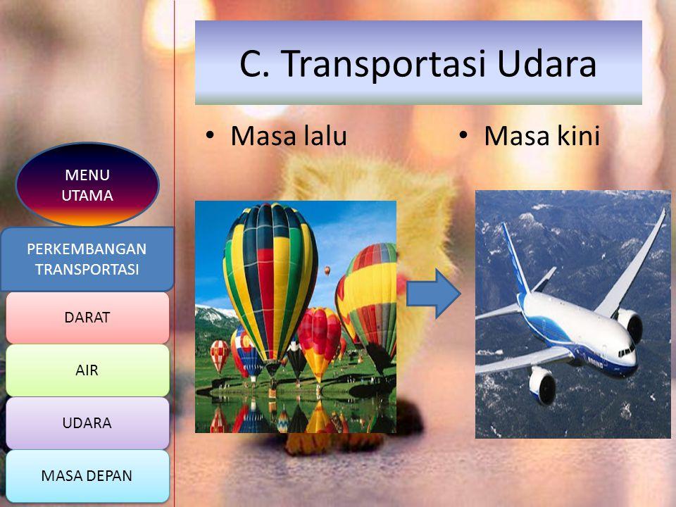 C. Transportasi Udara Masa lalu Masa kini MENU UTAMA PERKEMBANGAN