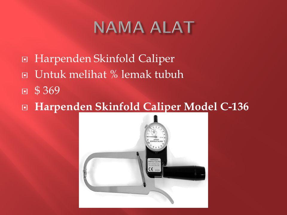 NAMA ALAT Harpenden Skinfold Caliper Untuk melihat % lemak tubuh $ 369