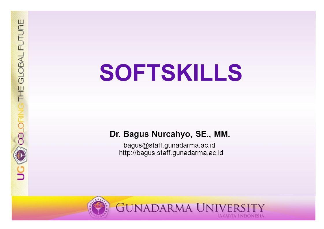 SOFTSKILLS Dr. Bagus Nurcahyo, SE., MM. bagus@staff.gunadarma.ac.id