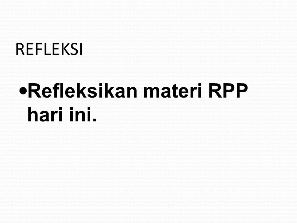 Refleksikan materi RPP hari ini.