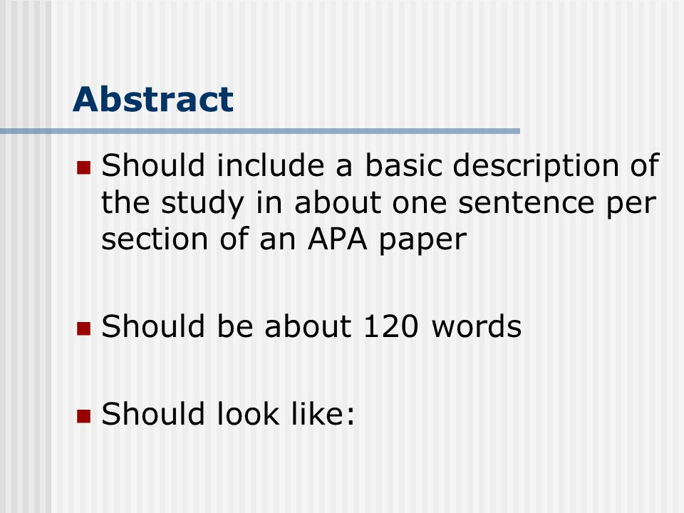Abstract Should include a basic description of the study in about one sentence per section of an APA paper.