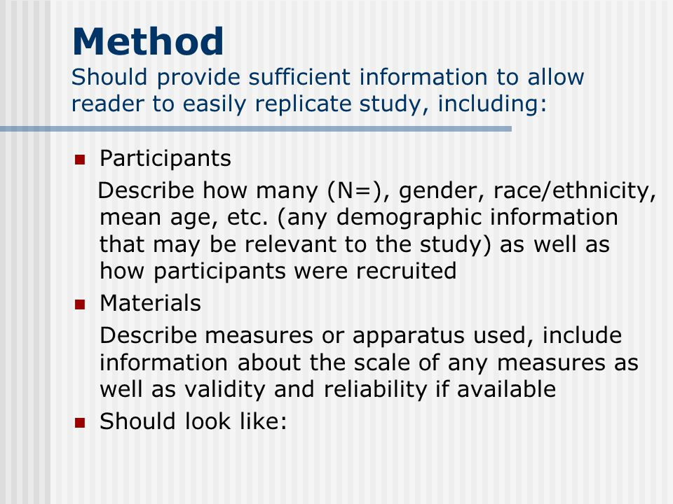 Method Should provide sufficient information to allow reader to easily replicate study, including: