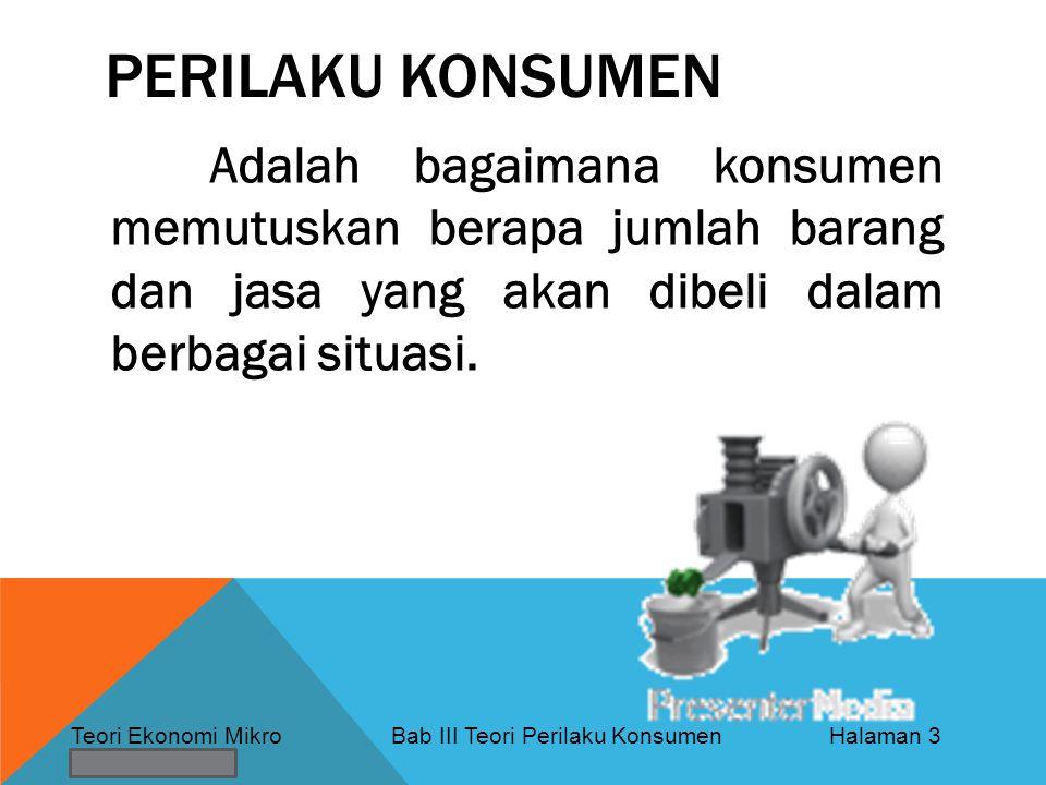 perilaku konsumen Adalah bagaimana konsumen memutuskan berapa jumlah barang dan jasa yang akan dibeli dalam berbagai situasi.