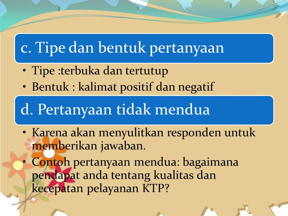 c. Tipe dan bentuk pertanyaan