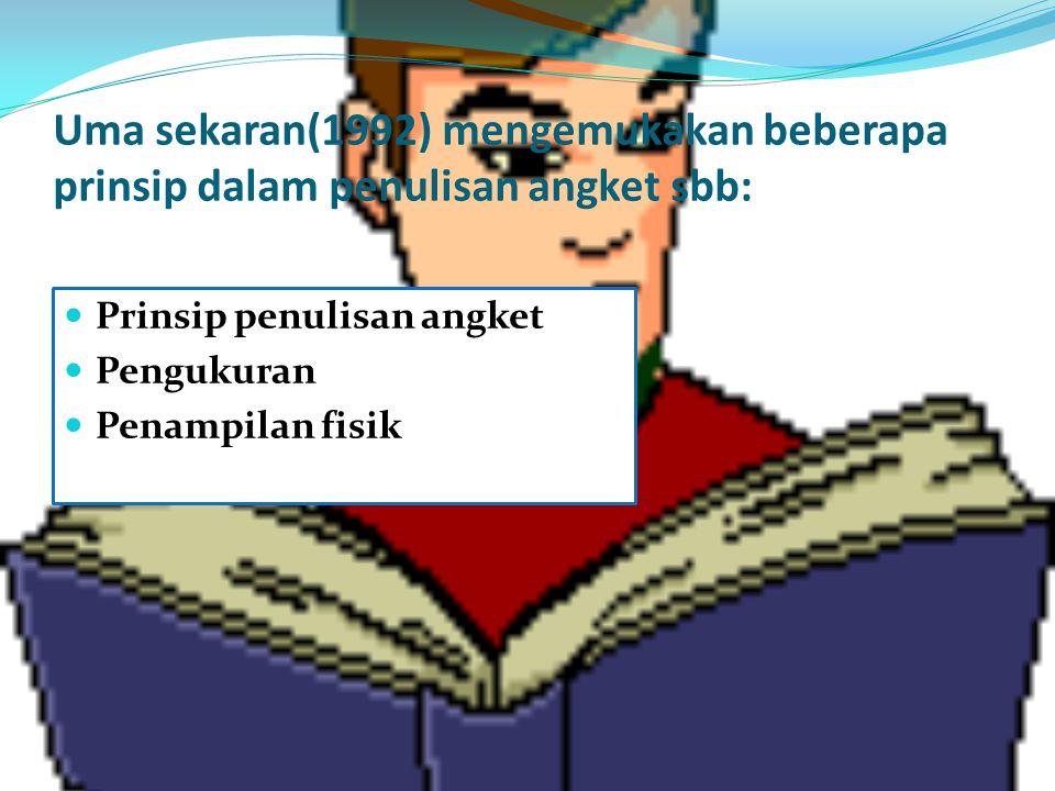 Uma sekaran(1992) mengemukakan beberapa prinsip dalam penulisan angket sbb: