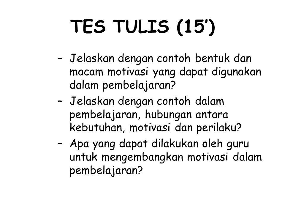 TES TULIS (15') Jelaskan dengan contoh bentuk dan macam motivasi yang dapat digunakan dalam pembelajaran