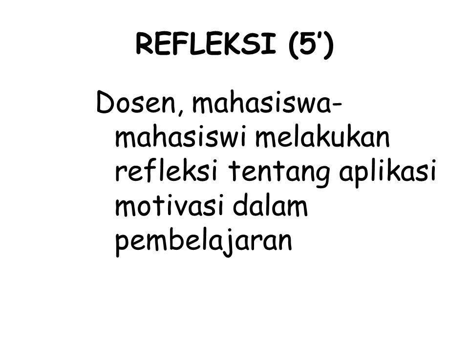 REFLEKSI (5') Dosen, mahasiswa- mahasiswi melakukan refleksi tentang aplikasi motivasi dalam pembelajaran.
