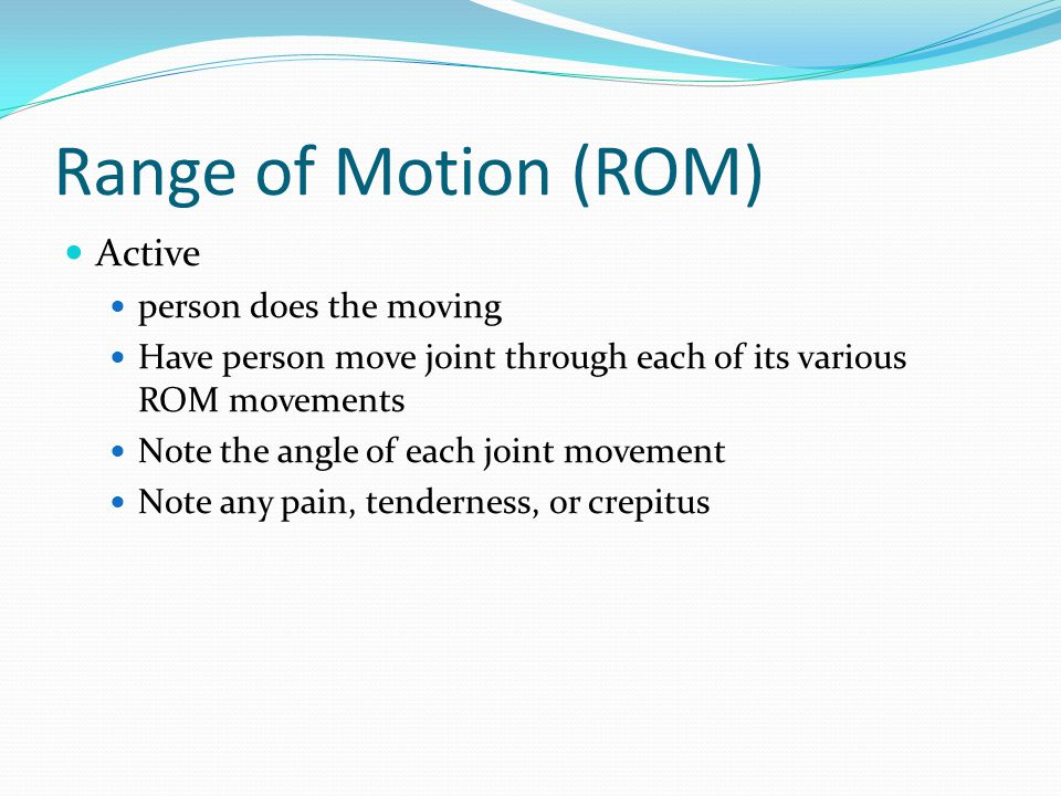 Range of Motion (ROM) Active person does the moving