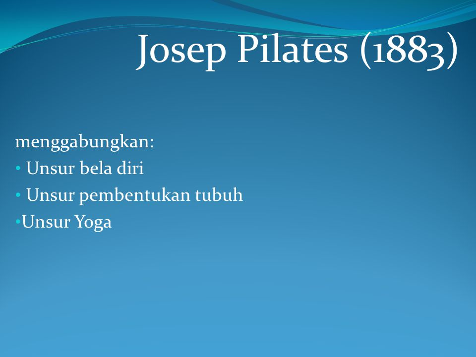 Josep Pilates (1883) menggabungkan: Unsur bela diri