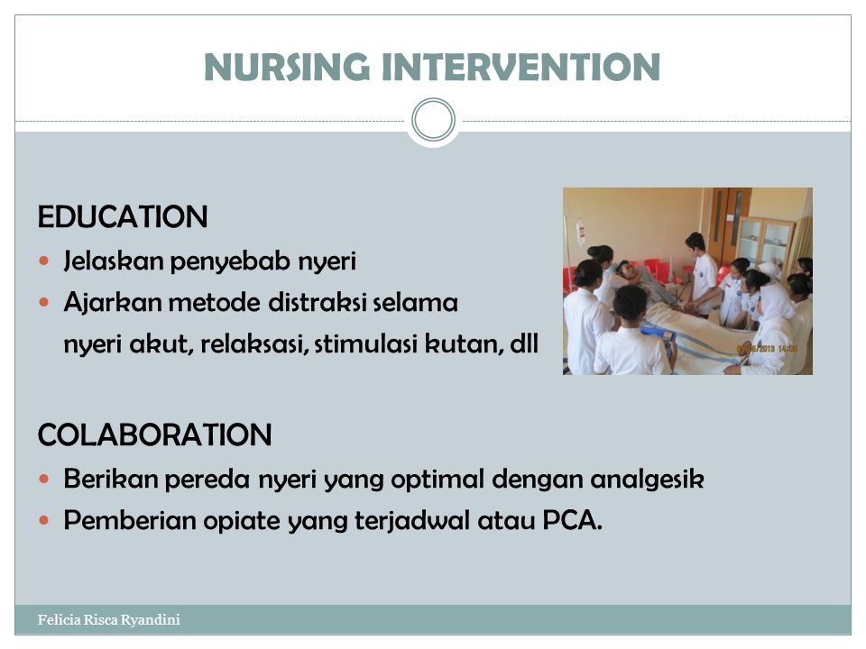 NURSING INTERVENTION EDUCATION COLABORATION Jelaskan penyebab nyeri
