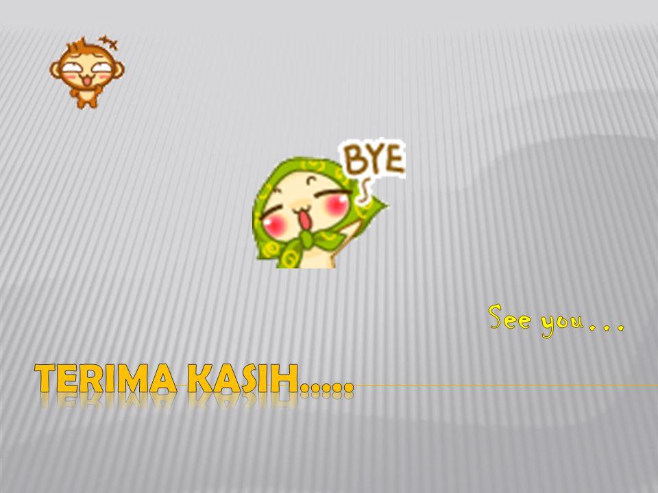 See you… TERIMA KASIH…..