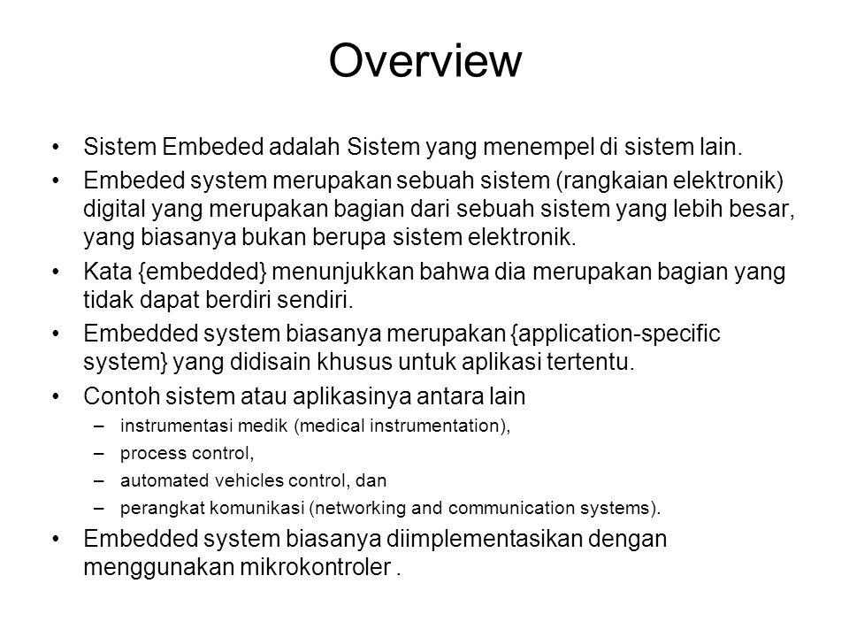 Overview Sistem Embeded adalah Sistem yang menempel di sistem lain.