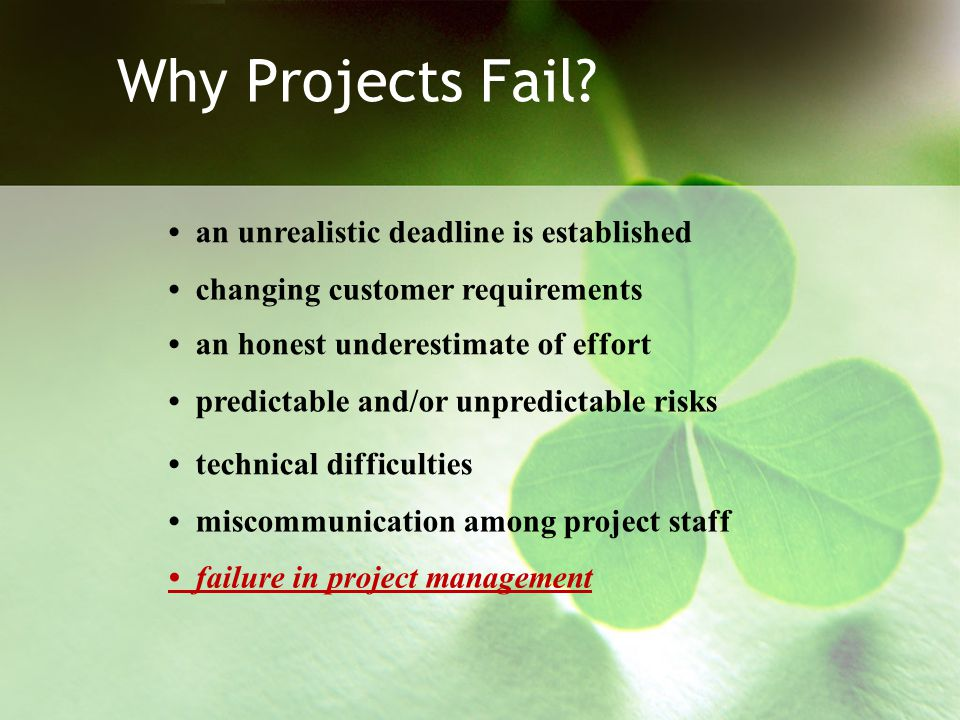 Why Projects Fail • an unrealistic deadline is established