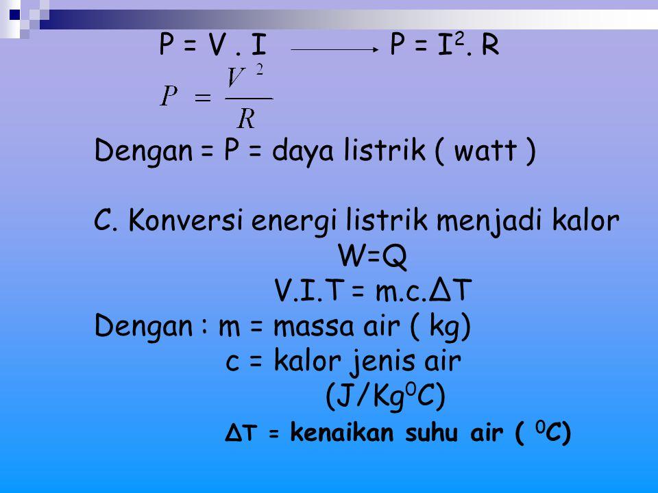 Dengan = P = daya listrik ( watt )