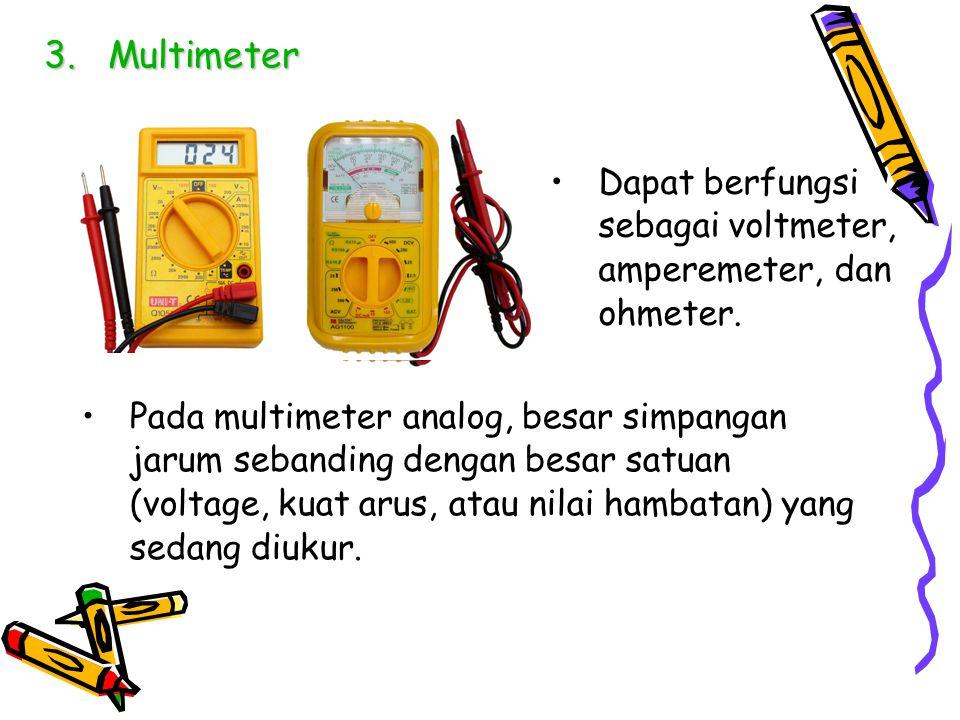Multimeter Dapat berfungsi sebagai voltmeter, amperemeter, dan ohmeter.