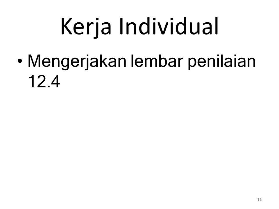 Kerja Individual Mengerjakan lembar penilaian 12.4