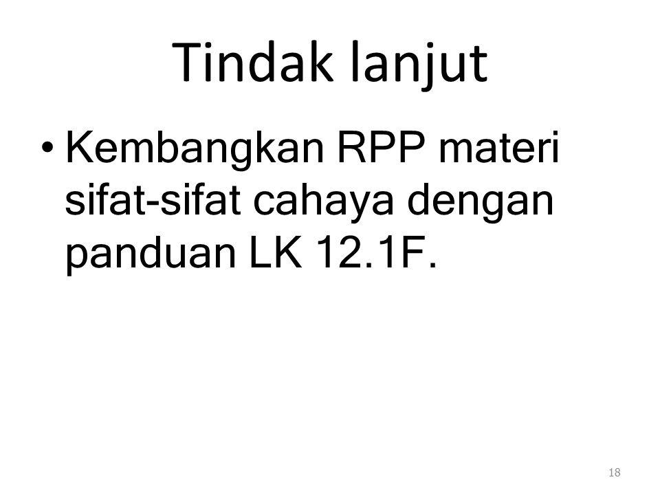 Tindak lanjut Kembangkan RPP materi sifat-sifat cahaya dengan panduan LK 12.1F.