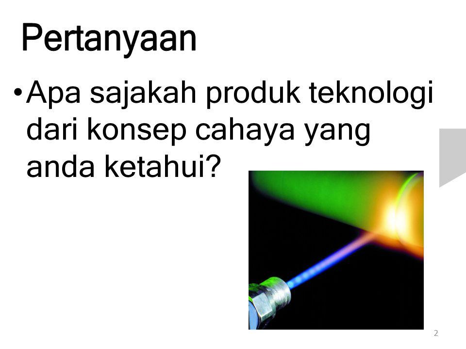 Apa sajakah produk teknologi dari konsep cahaya yang anda ketahui