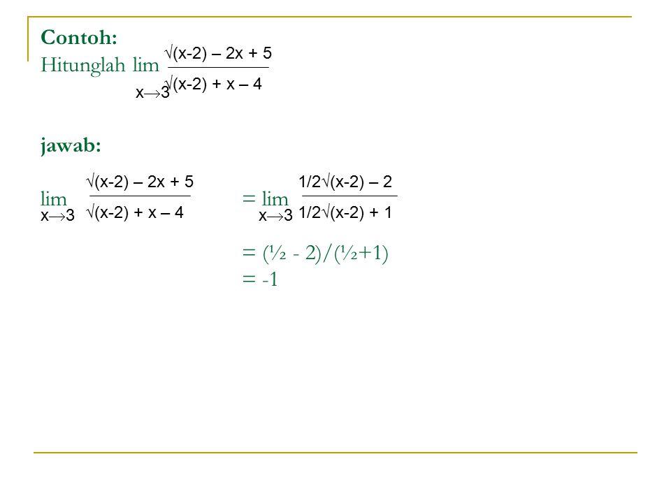 Contoh: Hitunglah lim jawab: lim = lim = (½ - 2)/(½+1) = -1