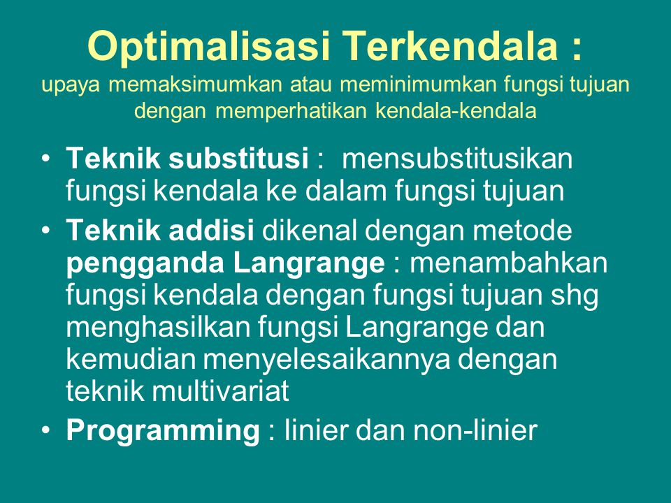 Optimalisasi Terkendala : upaya memaksimumkan atau meminimumkan fungsi tujuan dengan memperhatikan kendala-kendala