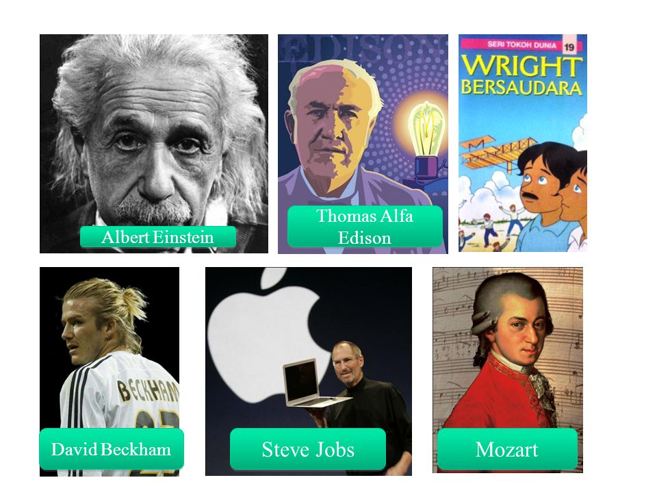 Thomas Alfa Edison Albert Einstein David Beckham Steve Jobs Mozart