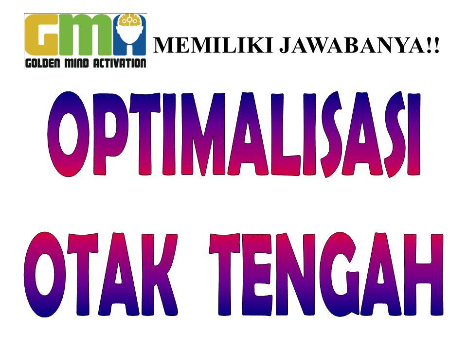 MEMILIKI JAWABANYA!! OPTIMALISASI OTAK TENGAH