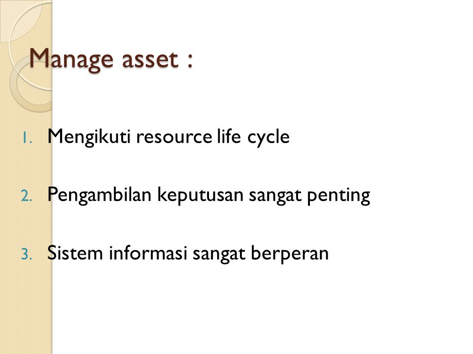 Manage asset : Mengikuti resource life cycle