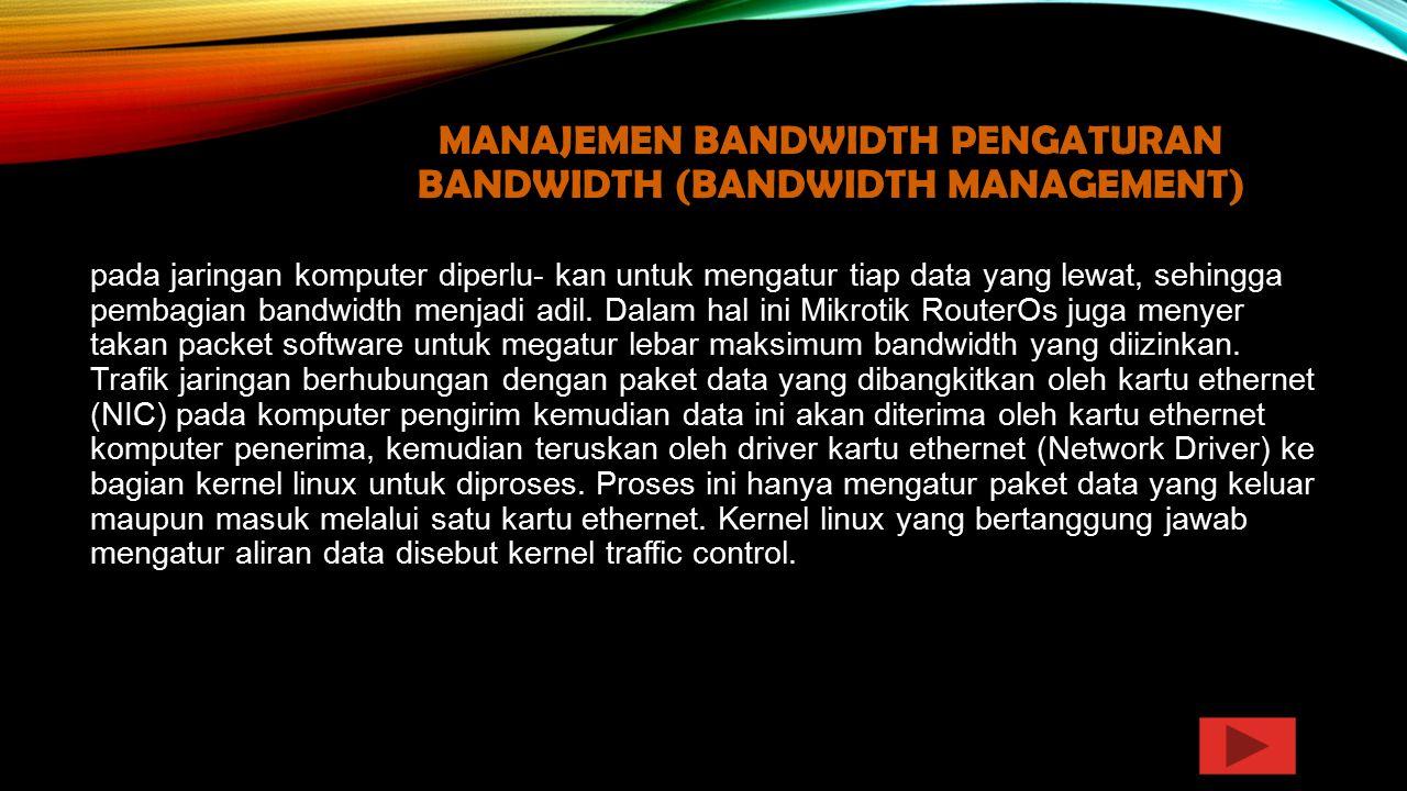 Manajemen Bandwidth Pengaturan bandwidth (bandwidth management)