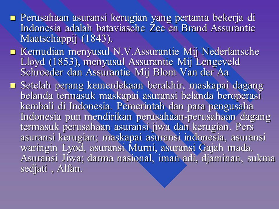 Perusahaan asuransi kerugian yang pertama bekerja di Indonesia adalah bataviasche Zee en Brand Assurantie Maatschappij (1843).