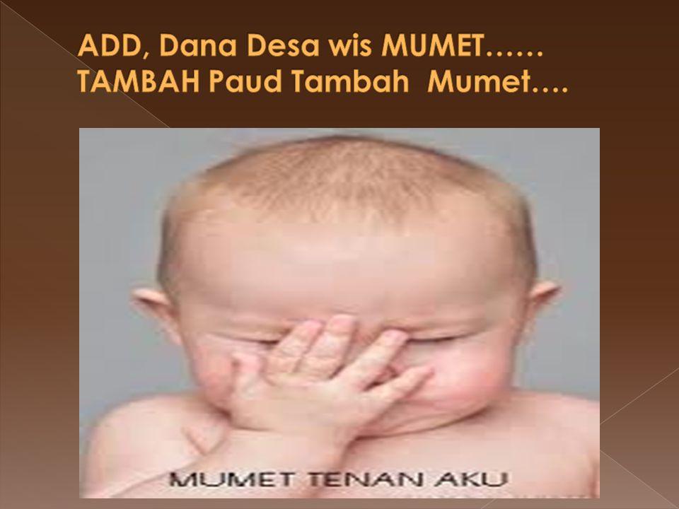 ADD, Dana Desa wis MUMET…… TAMBAH Paud Tambah Mumet….