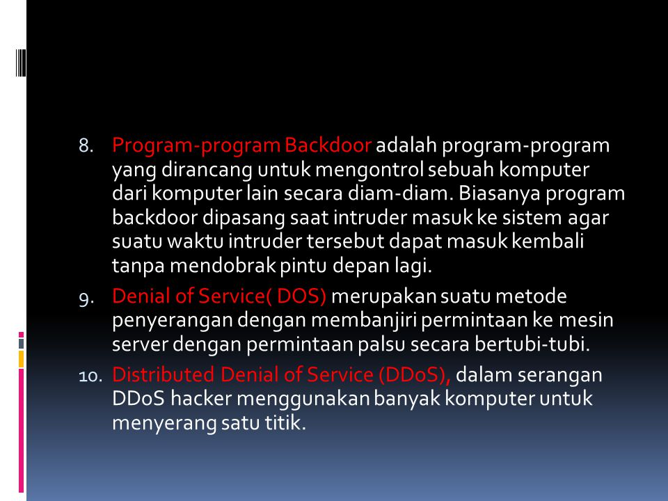 Program-program Backdoor adalah program-program yang dirancang untuk mengontrol sebuah komputer dari komputer lain secara diam-diam. Biasanya program backdoor dipasang saat intruder masuk ke sistem agar suatu waktu intruder tersebut dapat masuk kembali tanpa mendobrak pintu depan lagi.