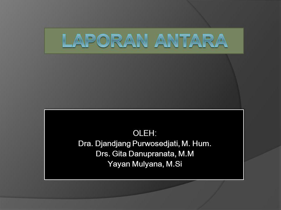 LAPORAN ANTARA OLEH: Dra. Djandjang Purwosedjati, M. Hum.