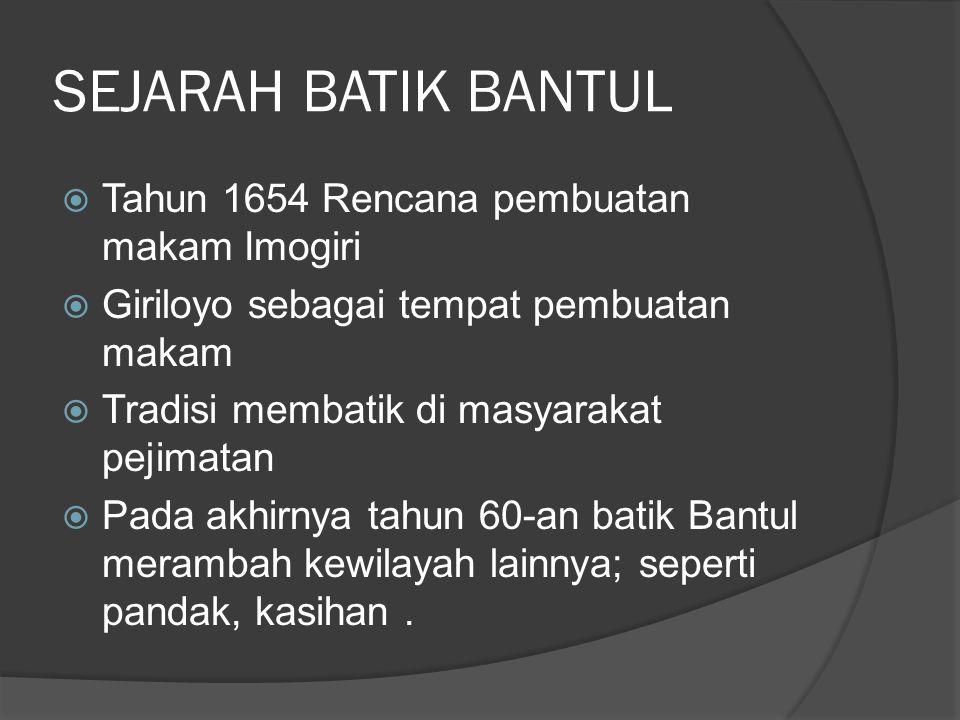 SEJARAH BATIK BANTUL Tahun 1654 Rencana pembuatan makam Imogiri