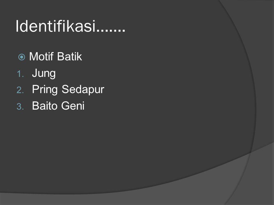 Identifikasi……. Motif Batik Jung Pring Sedapur Baito Geni