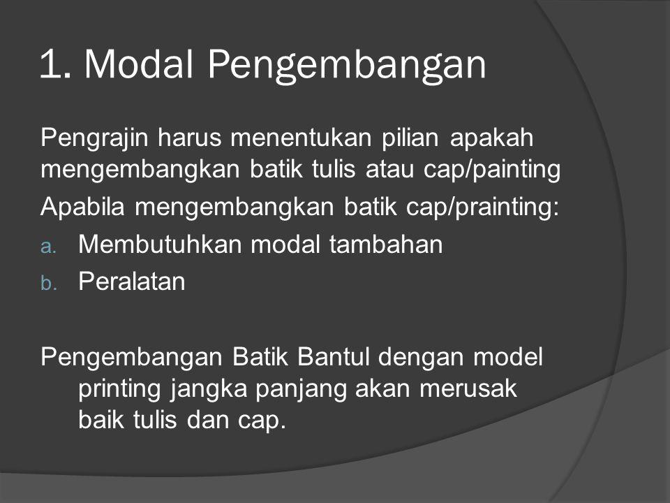 1. Modal Pengembangan Pengrajin harus menentukan pilian apakah mengembangkan batik tulis atau cap/painting.