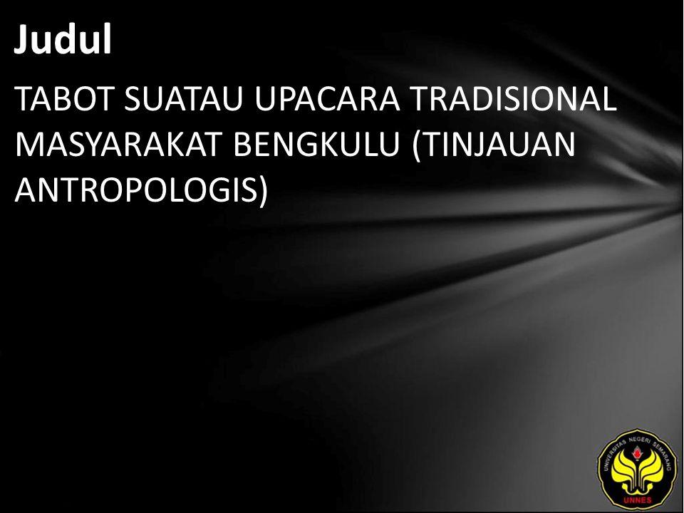 Judul TABOT SUATAU UPACARA TRADISIONAL MASYARAKAT BENGKULU (TINJAUAN ANTROPOLOGIS)