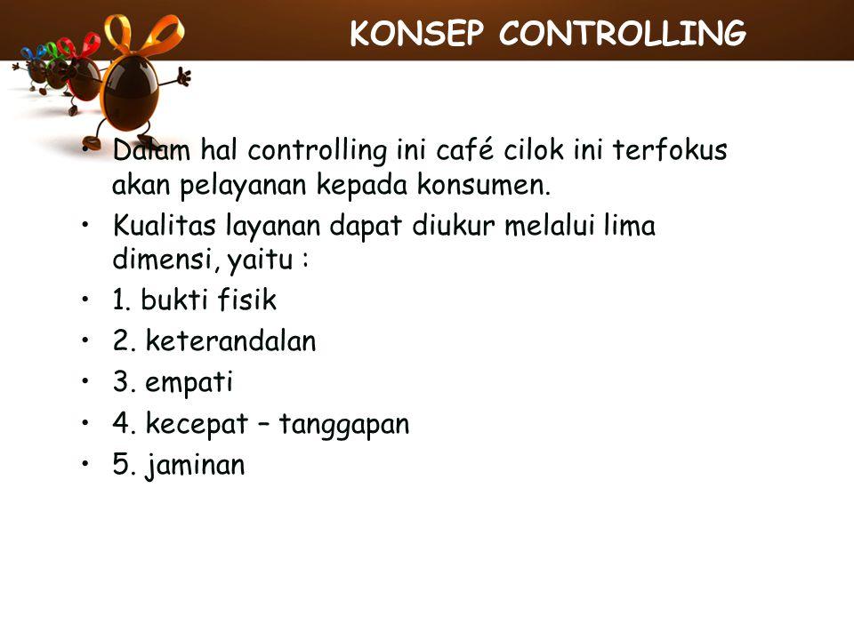 KONSEP CONTROLLING Dalam hal controlling ini café cilok ini terfokus akan pelayanan kepada konsumen.