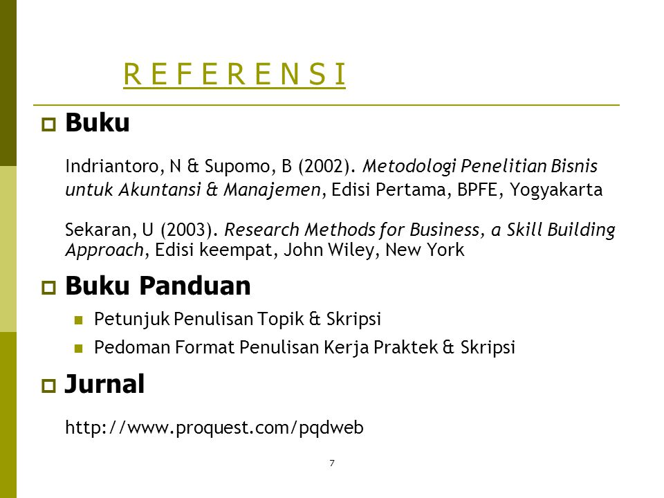 R E F E R E N S I Buku. Indriantoro, N & Supomo, B (2002). Metodologi Penelitian Bisnis untuk Akuntansi & Manajemen, Edisi Pertama, BPFE, Yogyakarta.