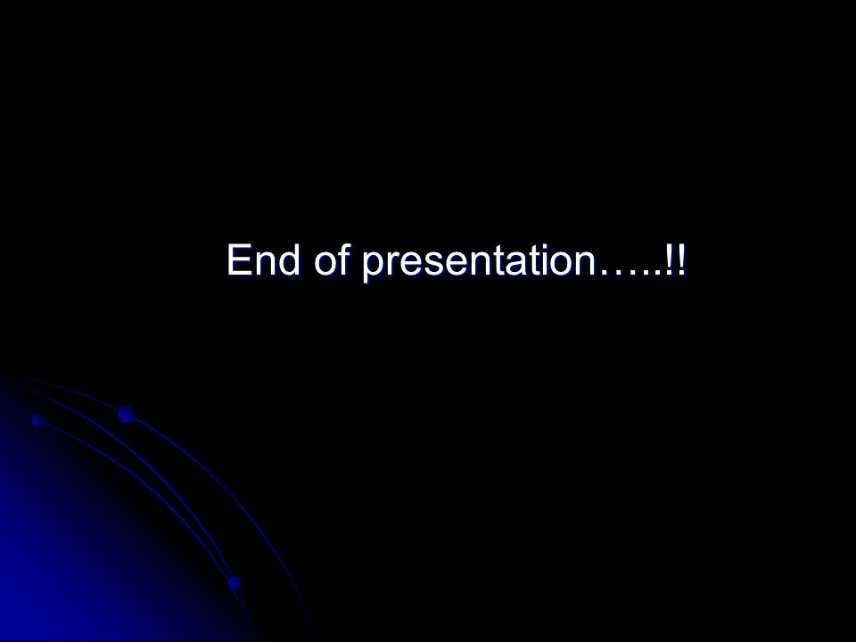 End of presentation…..!!