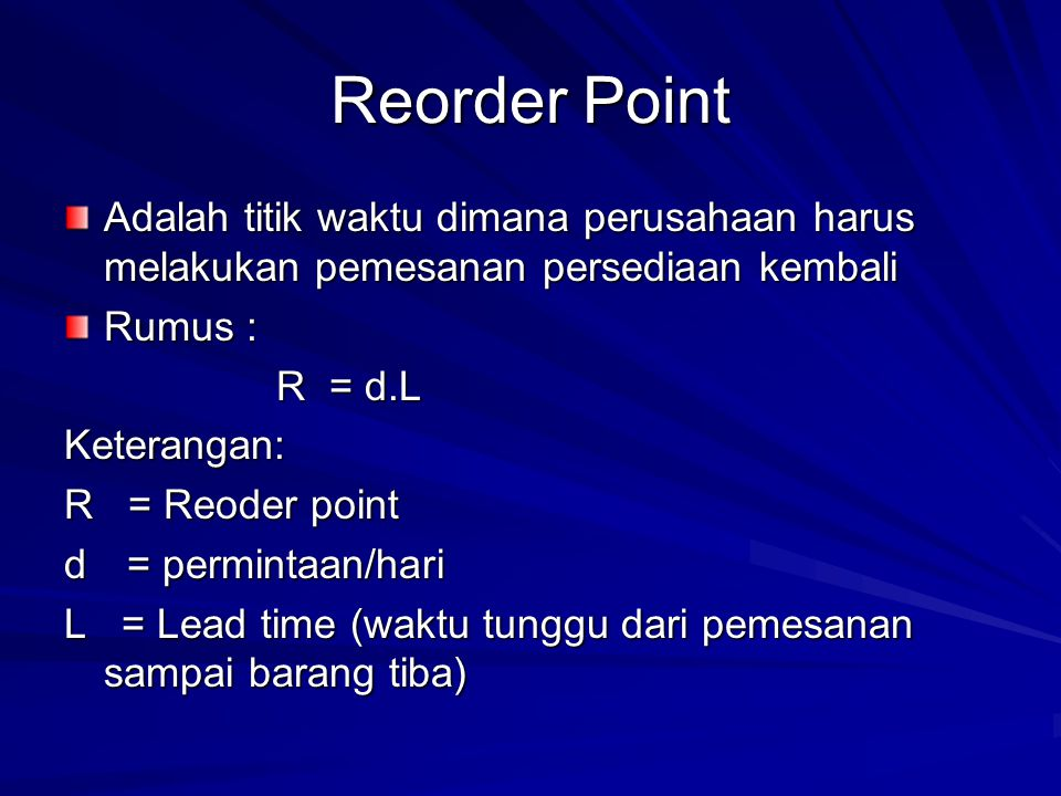 Reorder Point Adalah titik waktu dimana perusahaan harus melakukan pemesanan persediaan kembali. Rumus :