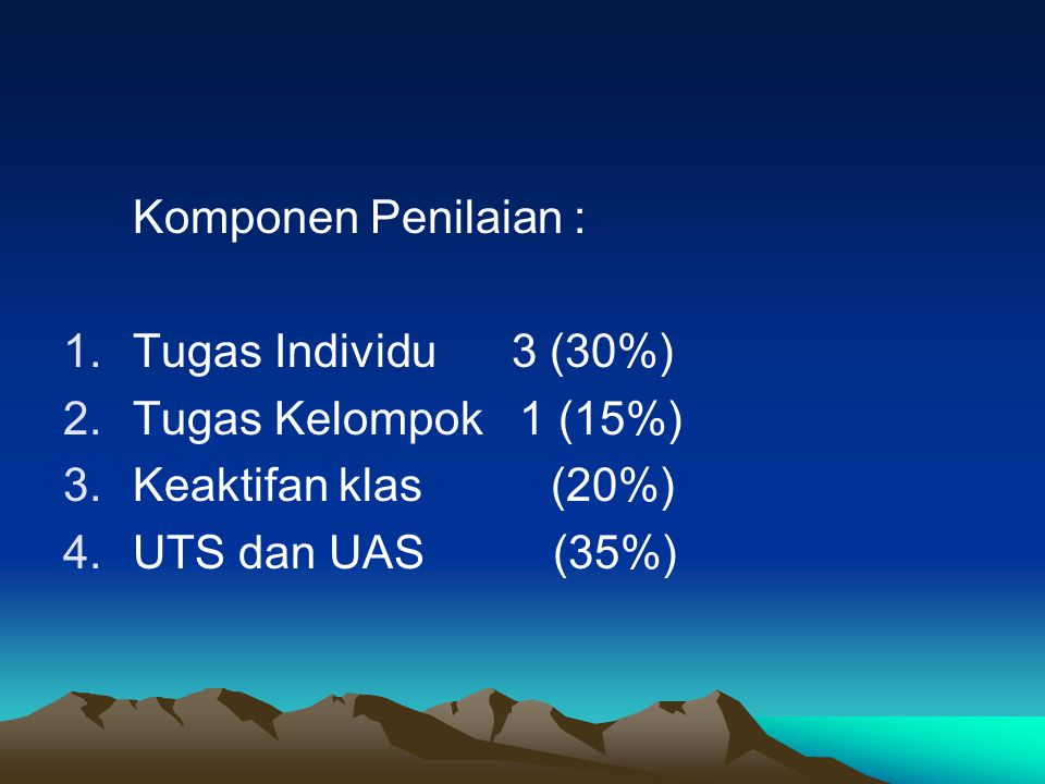Komponen Penilaian : Tugas Individu 3 (30%) Tugas Kelompok 1 (15%) Keaktifan klas (20%)