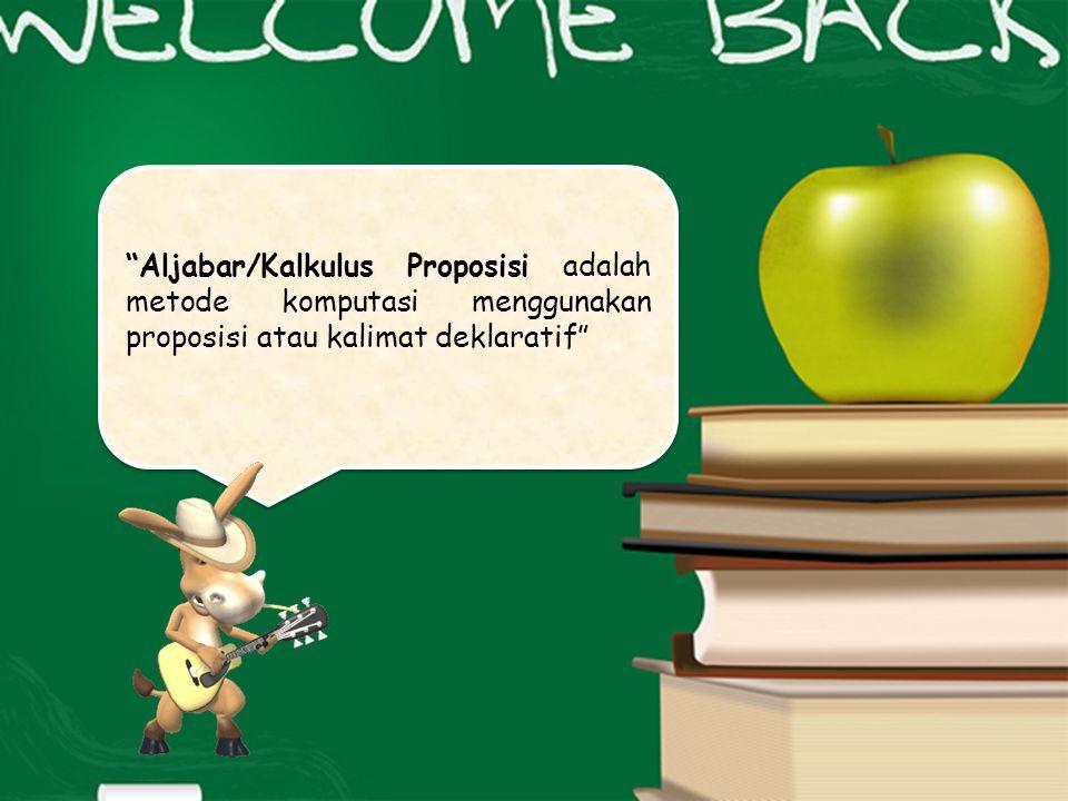 Aljabar/Kalkulus Proposisi adalah metode komputasi menggunakan proposisi atau kalimat deklaratif