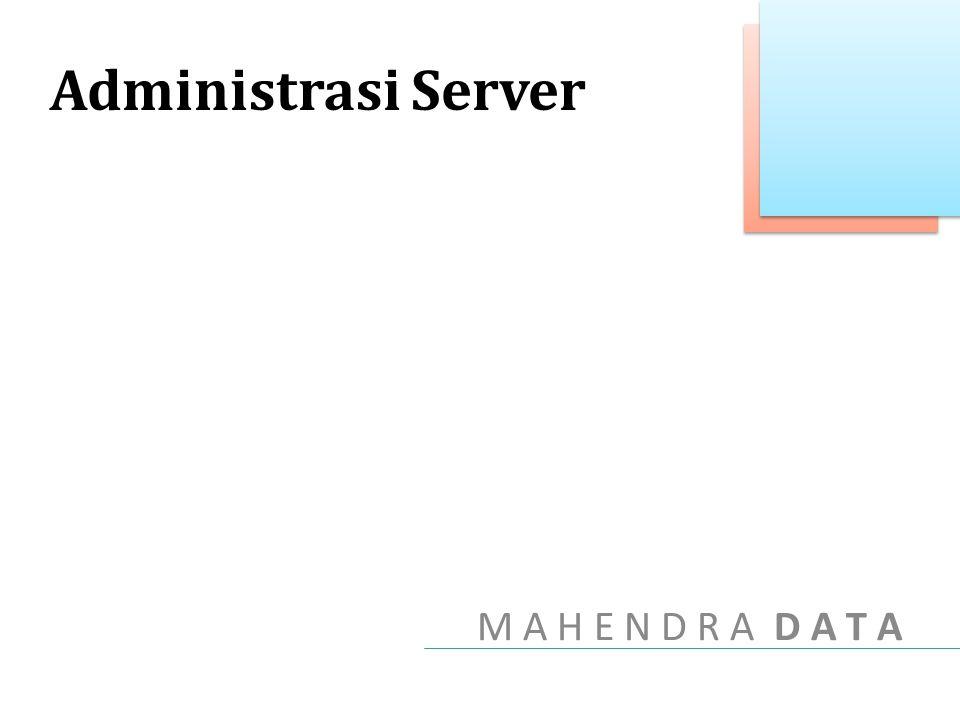 Administrasi Server M A H E N D R A D A T A