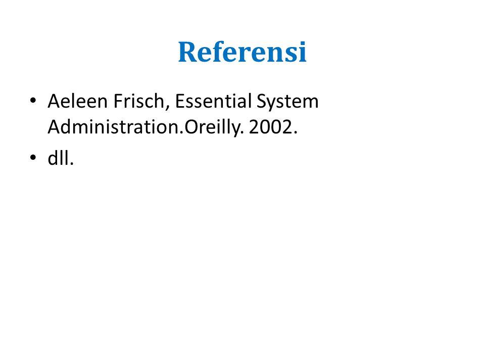 Referensi Aeleen Frisch, Essential System Administration.Oreilly. 2002. dll.