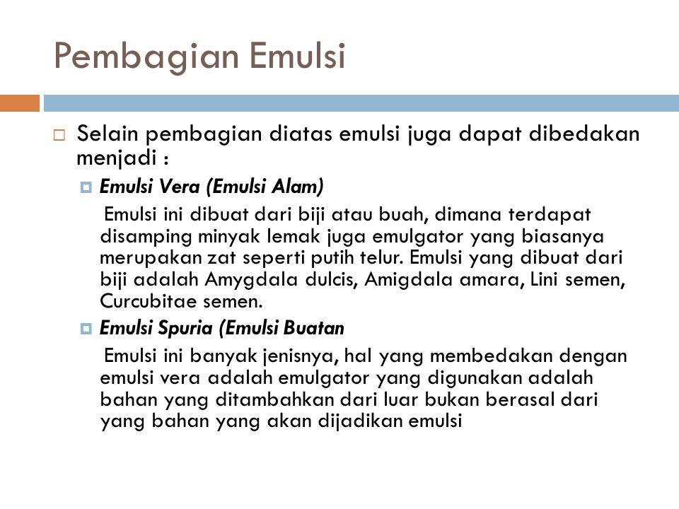 Pembagian Emulsi Selain pembagian diatas emulsi juga dapat dibedakan menjadi : Emulsi Vera (Emulsi Alam)
