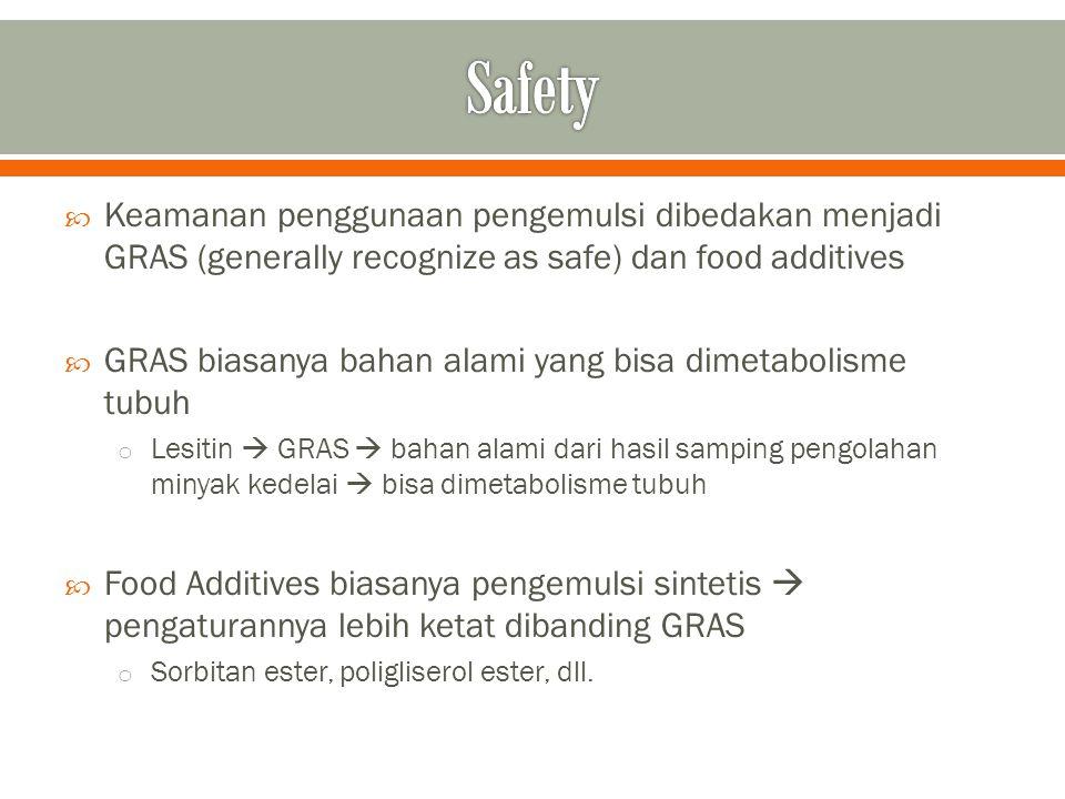 Safety Keamanan penggunaan pengemulsi dibedakan menjadi GRAS (generally recognize as safe) dan food additives.