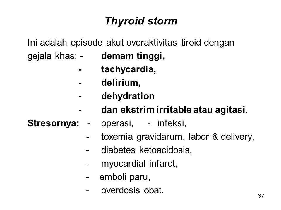 Thyroid storm Ini adalah episode akut overaktivitas tiroid dengan