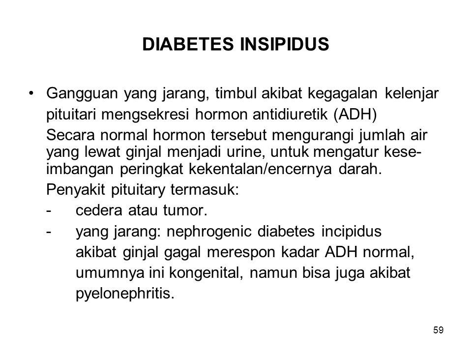 DIABETES INSIPIDUS Gangguan yang jarang, timbul akibat kegagalan kelenjar. pituitari mengsekresi hormon antidiuretik (ADH)