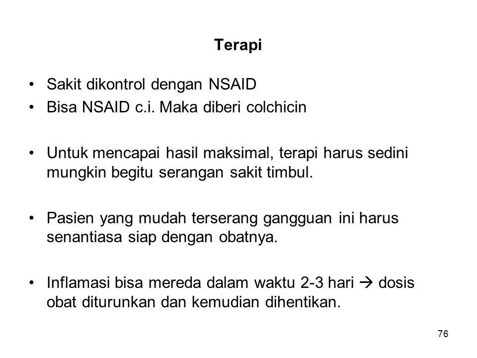 Terapi Sakit dikontrol dengan NSAID. Bisa NSAID c.i. Maka diberi colchicin.